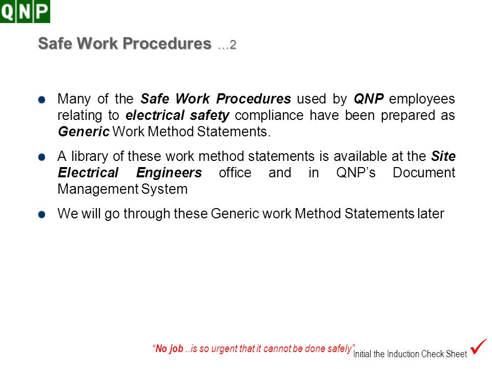 No job..is so urgent that it cannot be done safely Safe Work Procedures …2 Many of the Safe Work Procedures used by QNP employees relating to electric