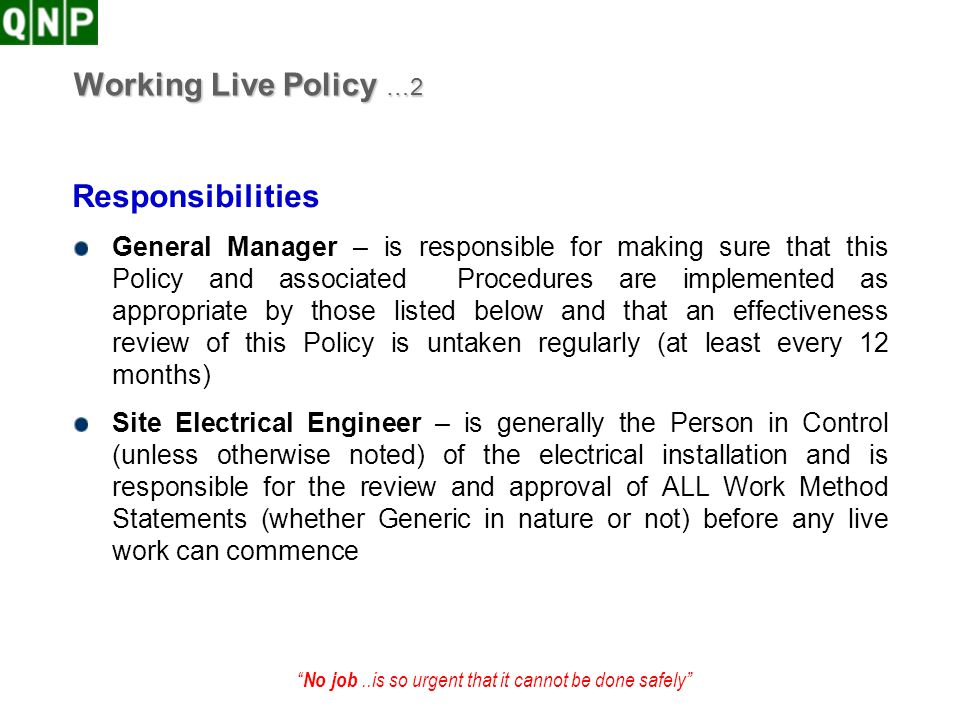 No job..is so urgent that it cannot be done safely Working Live Policy …2 Responsibilities General Manager – is responsible for making sure that this