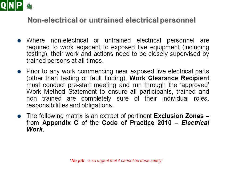 No job..is so urgent that it cannot be done safely Non-electrical or untrained electrical personnel Where non-electrical or untrained electrical perso
