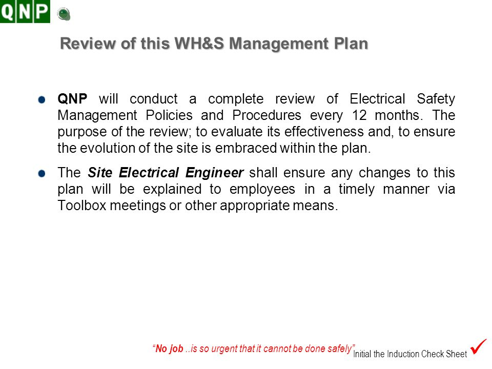No job..is so urgent that it cannot be done safely Review of this WH&S Management Plan QNP will conduct a complete review of Electrical Safety Managem