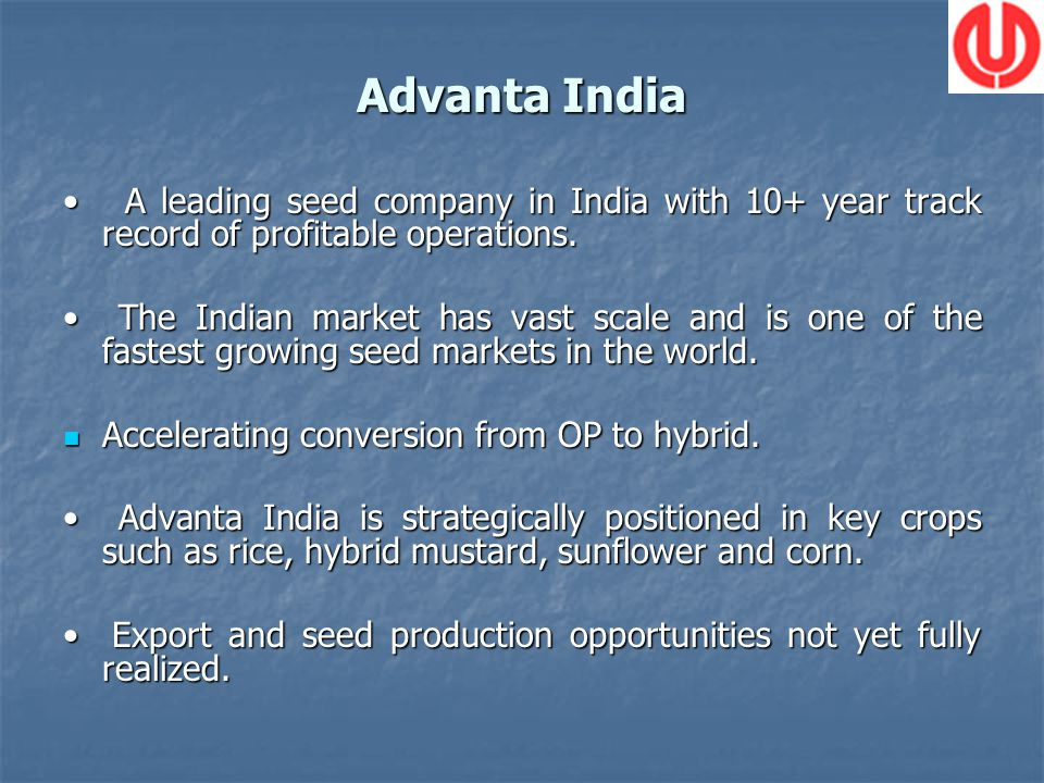 Advanta India A leading seed company in India with 10+ year track record of profitable operations.