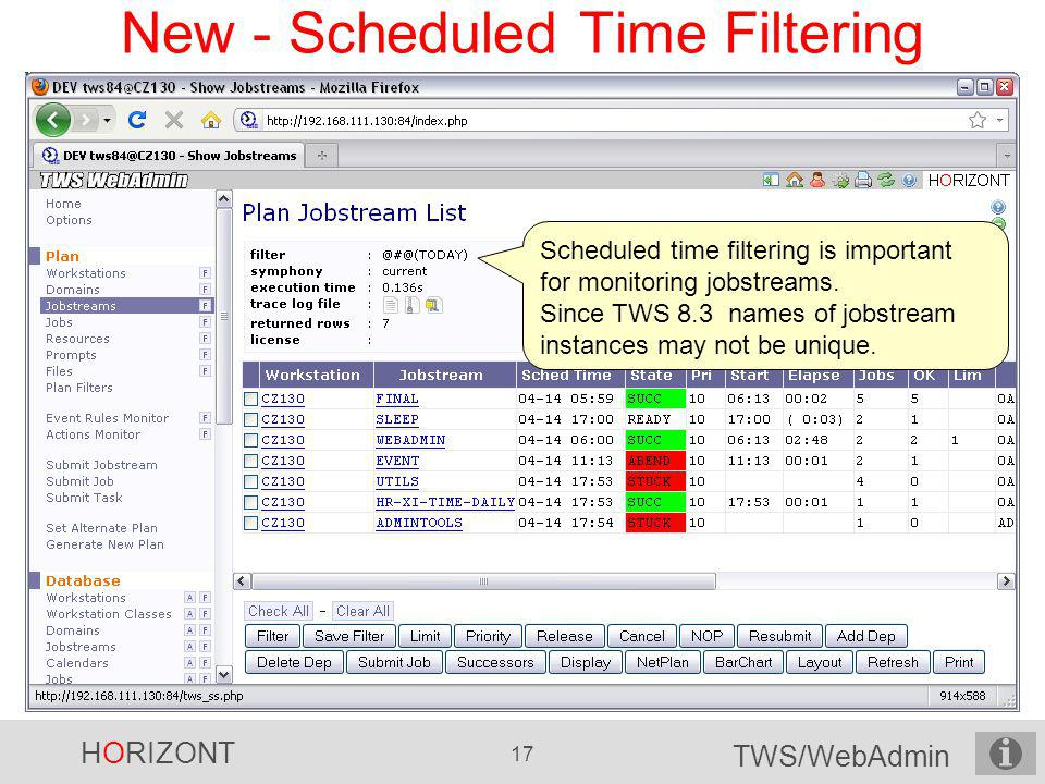 HORIZONT 17 TWS/WebAdmin New - Scheduled Time Filtering Scheduled time filtering is important for monitoring jobstreams. Since TWS 8.3 names of jobstr