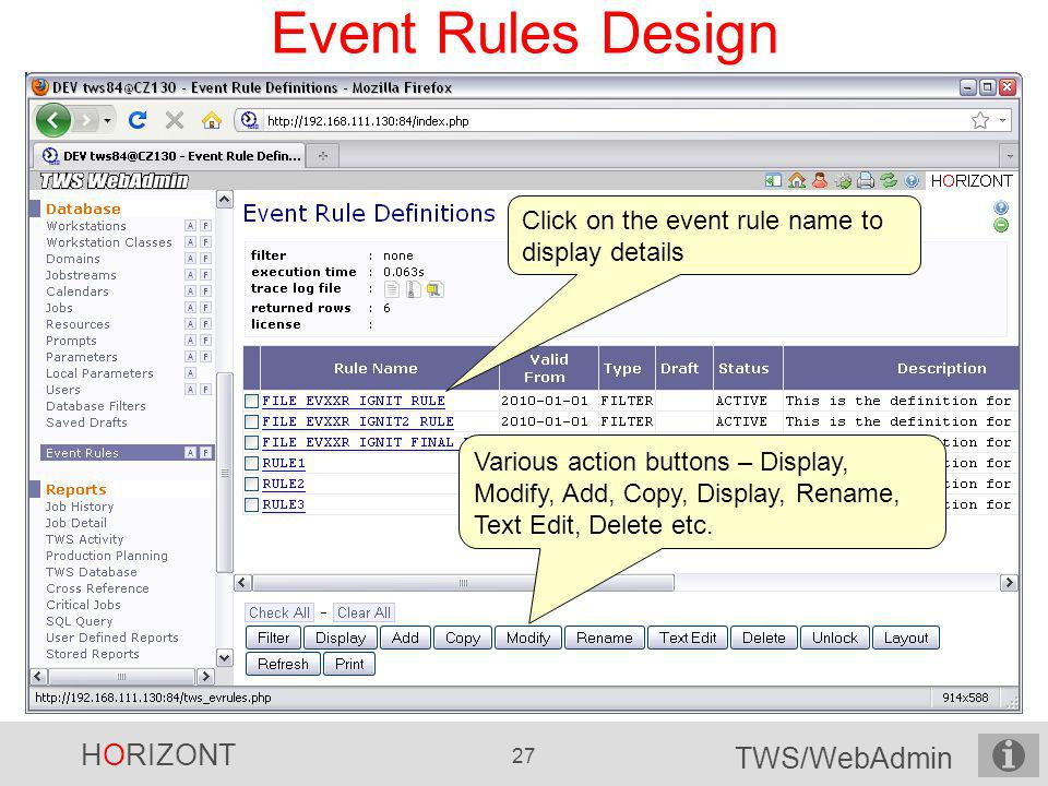 HORIZONT 27 TWS/WebAdmin Event Rules Design Click on the event rule name to display details Various action buttons – Display, Modify, Add, Copy, Displ