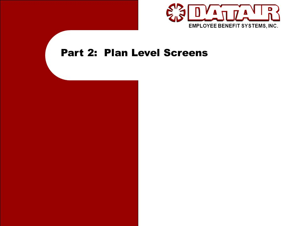 EMPLOYEE BENEFIT SYSTEMS, INC. Part 2: Plan Level Screens
