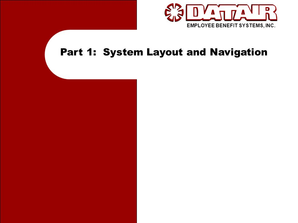 EMPLOYEE BENEFIT SYSTEMS, INC. Part 1: System Layout and Navigation