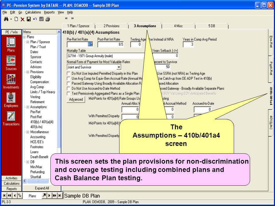 The Assumptions – 410b/401a4 screen The Assumptions – 410b/401a4 screen This screen sets the plan provisions for non-discrimination and coverage testing including combined plans and Cash Balance Plan testing.