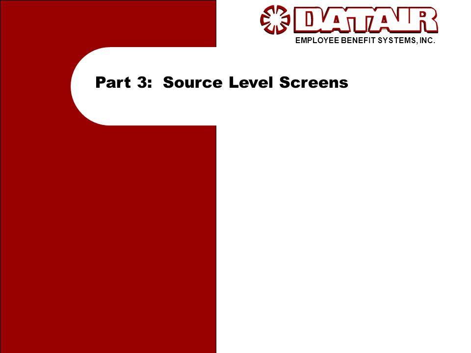EMPLOYEE BENEFIT SYSTEMS, INC. Part 3: Source Level Screens