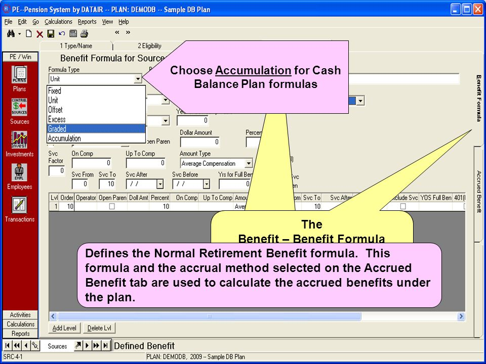 The Benefit – Benefit Formula screen The Benefit – Benefit Formula screen Defines the Normal Retirement Benefit formula.
