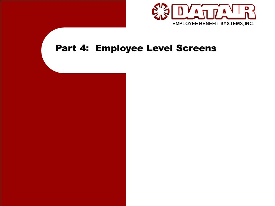 EMPLOYEE BENEFIT SYSTEMS, INC. Part 4: Employee Level Screens