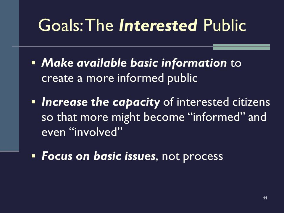 11 Make available basic information to create a more informed public Increase the capacity of interested citizens so that more might become informed a