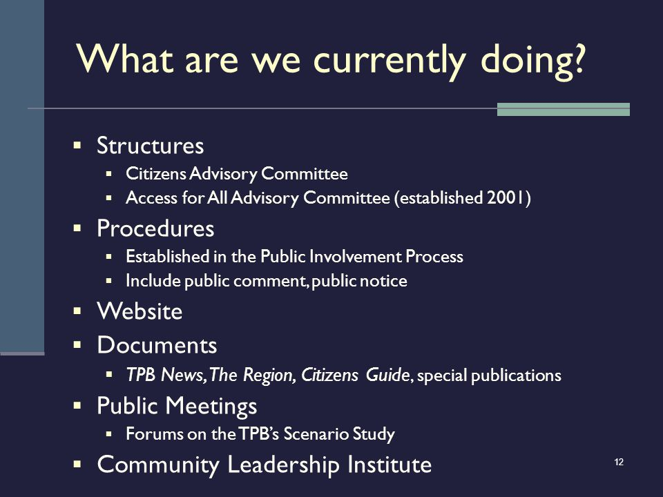 12 What are we currently doing? Structures Citizens Advisory Committee Access for All Advisory Committee (established 2001) Procedures Established in