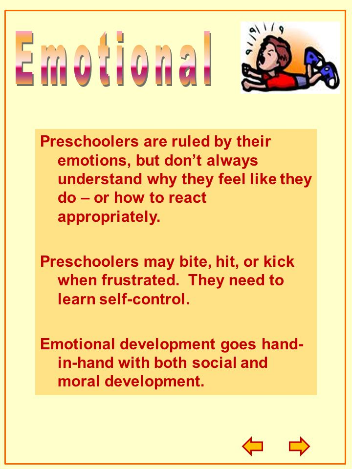Preschoolers are ruled by their emotions, but dont always understand why they feel like they do – or how to react appropriately. Preschoolers may bite