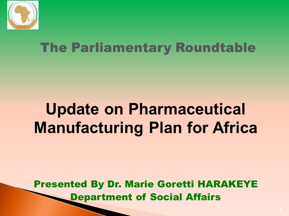 1 The Parliamentary Roundtable Update on Pharmaceutical Manufacturing Plan for Africa Presented By Dr.