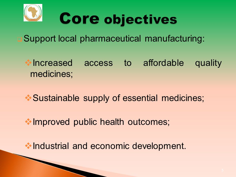Support local pharmaceutical manufacturing: Increased access to affordable quality medicines; Sustainable supply of essential medicines; Improved public health outcomes; Industrial and economic development.
