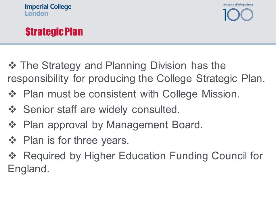 Strategic Plan The Strategy and Planning Division has the responsibility for producing the College Strategic Plan.