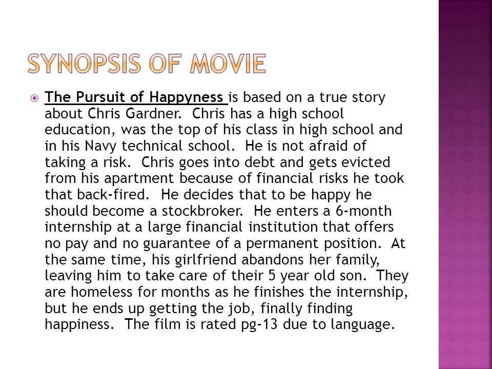 The Pursuit of Happyness is based on a true story about Chris Gardner.