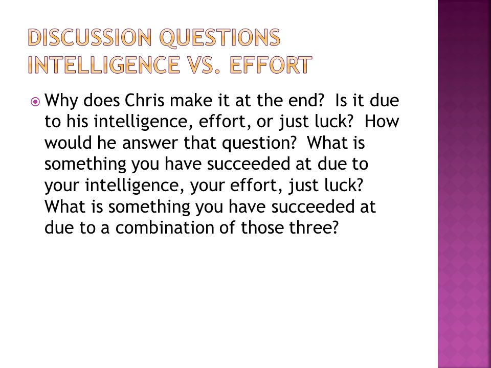 Why does Chris make it at the end. Is it due to his intelligence, effort, or just luck.