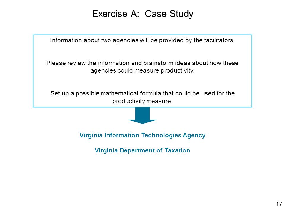 17 Exercise A: Case Study Information about two agencies will be provided by the facilitators.