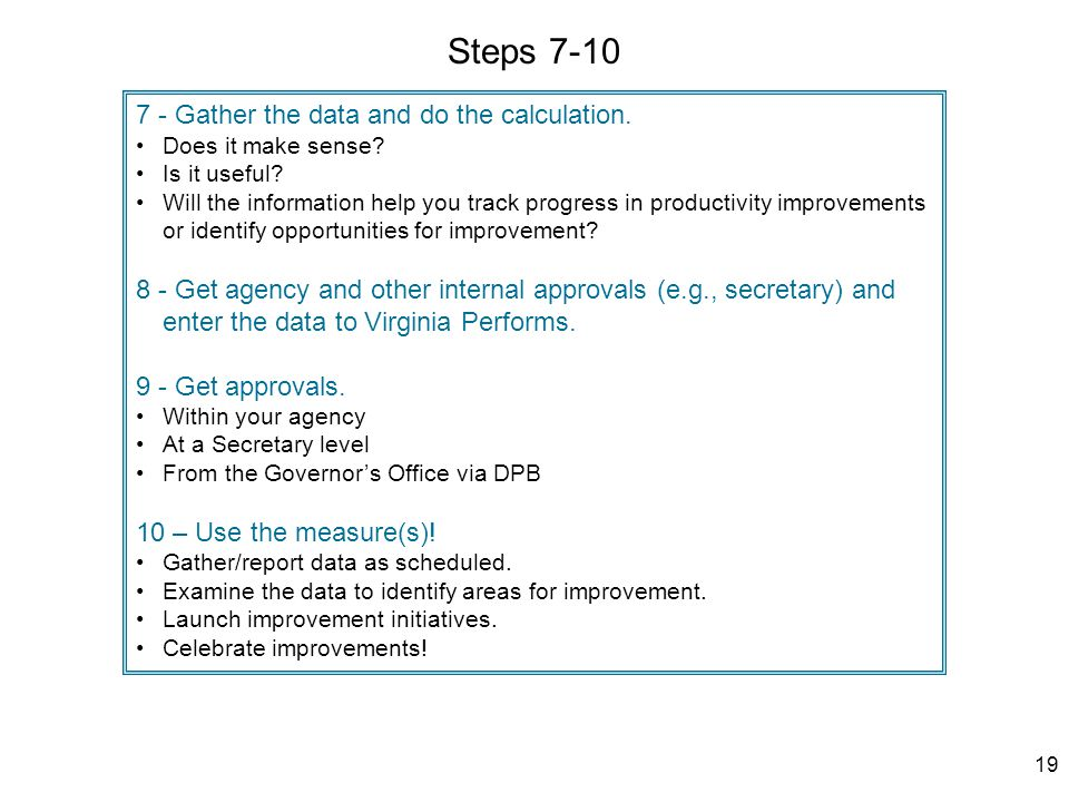 19 Steps 7-10 7 - Gather the data and do the calculation.