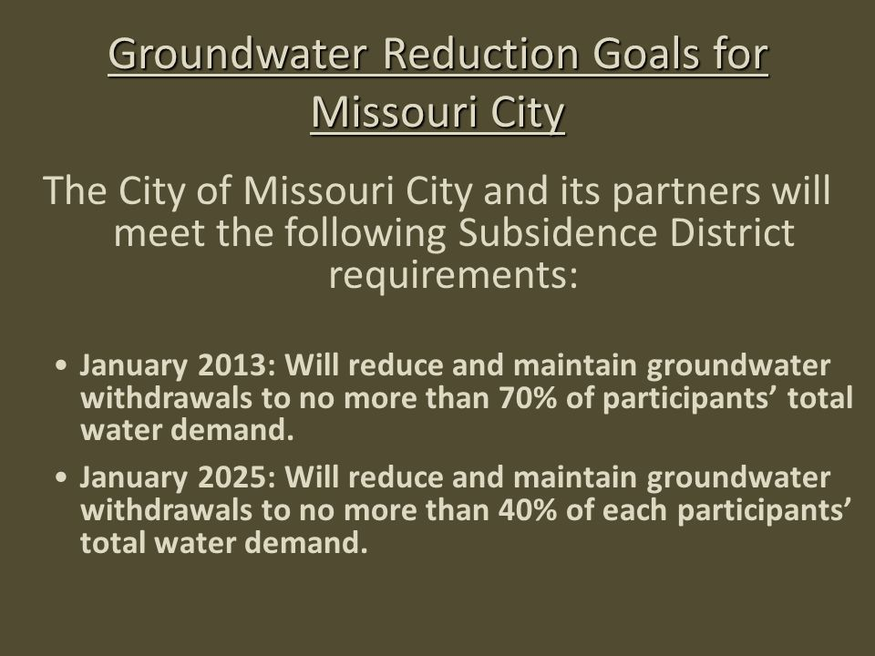 Groundwater Reduction Goals for Missouri City The City of Missouri City and its partners will meet the following Subsidence District requirements: Jan