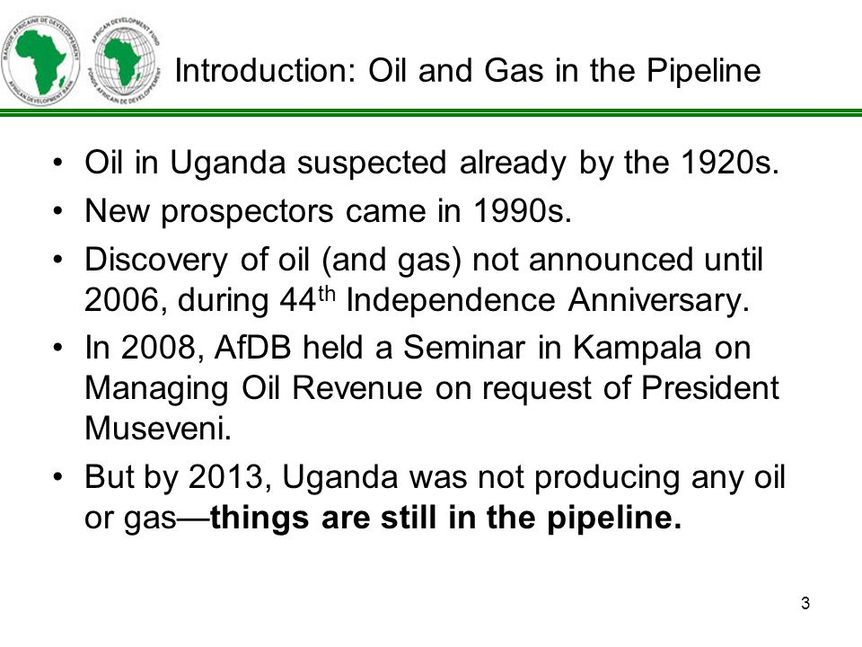 3 Oil in Uganda suspected already by the 1920s. New prospectors came in 1990s.
