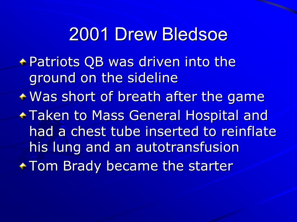 2001 Drew Bledsoe Patriots QB was driven into the ground on the sideline Was short of breath after the game Taken to Mass General Hospital and had a c