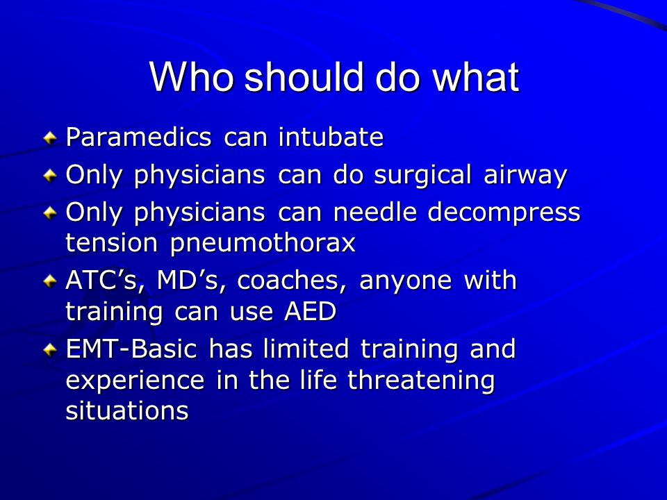 Who should do what Paramedics can intubate Only physicians can do surgical airway Only physicians can needle decompress tension pneumothorax ATCs, MDs
