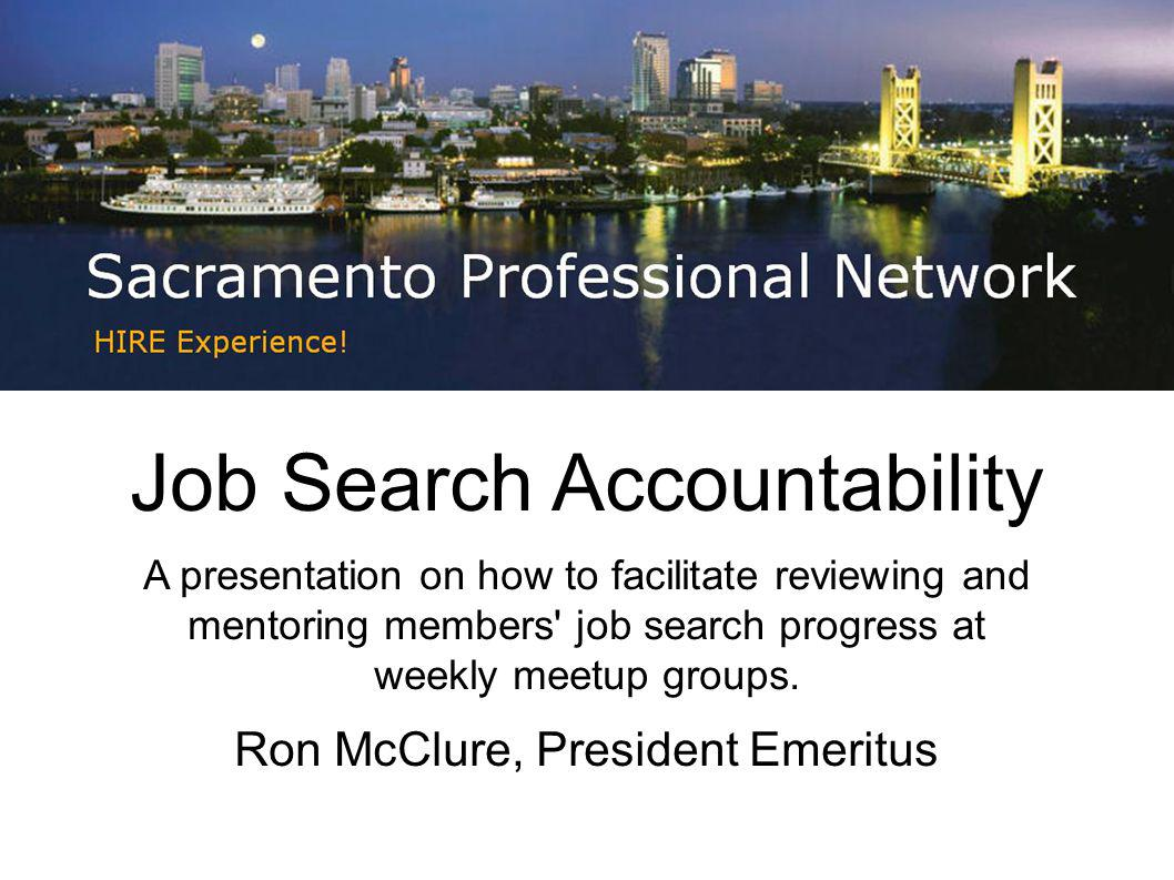 Job Search Accountability A presentation on how to facilitate reviewing and mentoring members job search progress at weekly meetup groups.