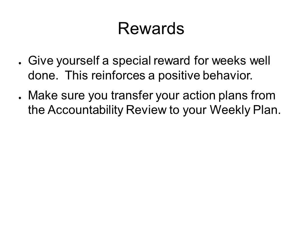 Rewards Give yourself a special reward for weeks well done.