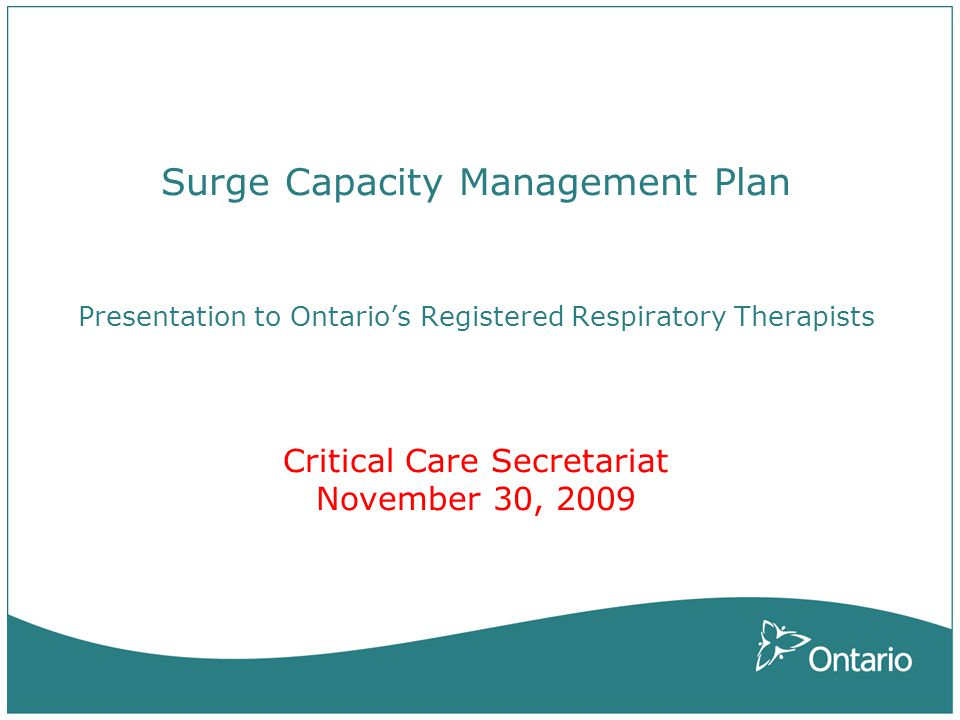 Surge Capacity Management Plan Presentation to Ontarios Registered Respiratory Therapists Critical Care Secretariat November 30, 2009