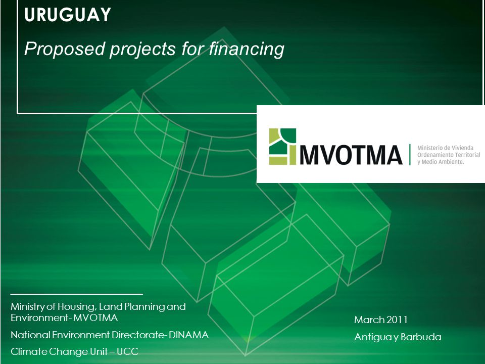 URUGUAY Proposed projects for financing _________________________ Ministry of Housing, Land Planning and Environment- MVOTMA National Environment Dire