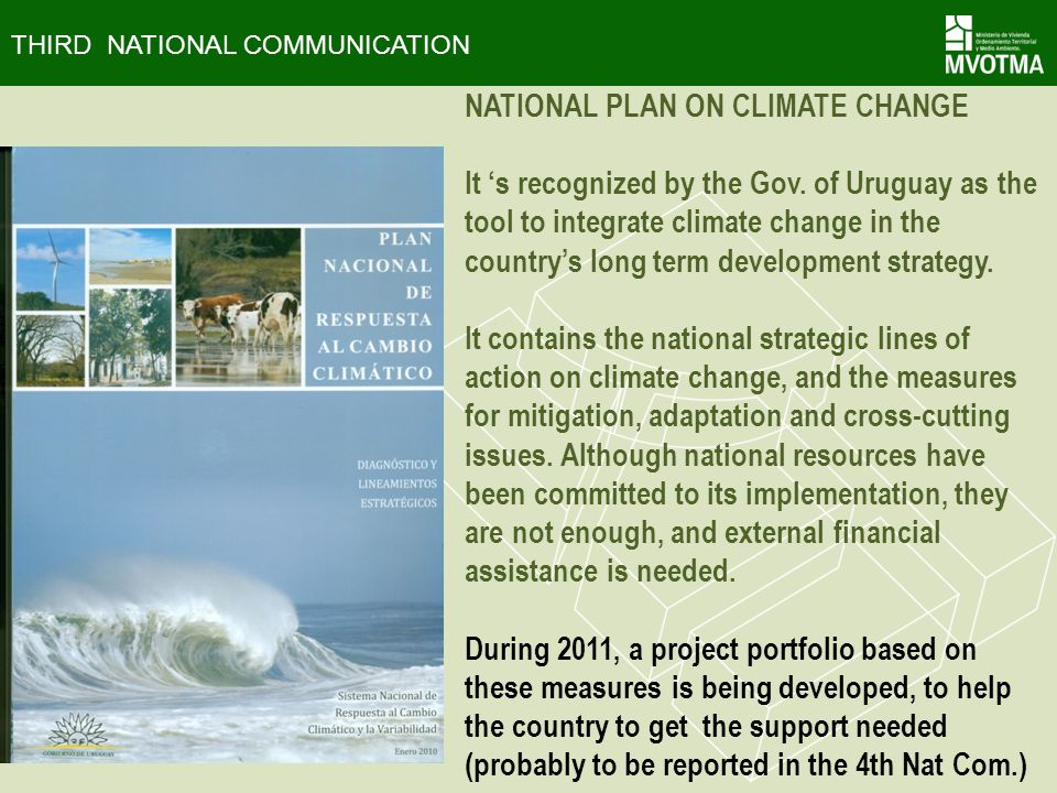 THIRD NATIONAL COMMUNICATION NATIONAL PLAN ON CLIMATE CHANGE It s recognized by the Gov. of Uruguay as the tool to integrate climate change in the cou