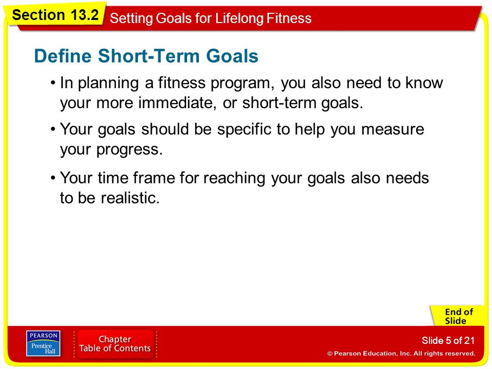 Section 13.2 Setting Goals for Lifelong Fitness Slide 5 of 21 In planning a fitness program, you also need to know your more immediate, or short-term
