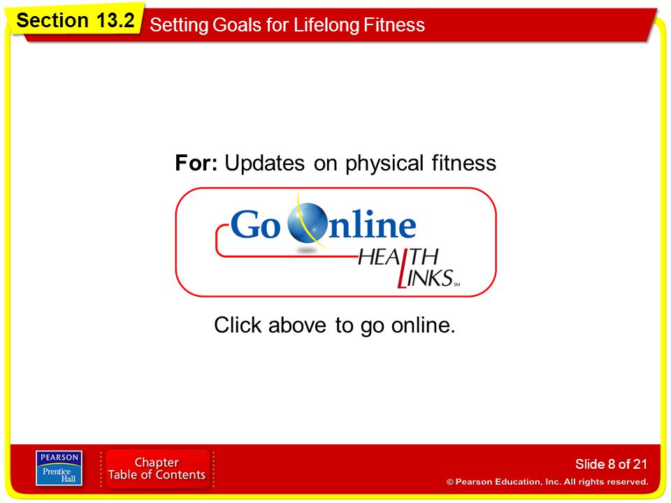 Section 13.2 Setting Goals for Lifelong Fitness Slide 8 of 21 Click above to go online. For: Updates on physical fitness