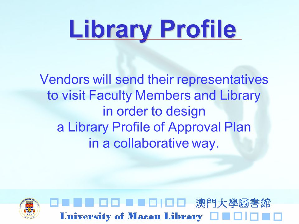 Library Profile Vendors will send their representatives to visit Faculty Members and Library in order to design a Library Profile of Approval Plan in a collaborative way.