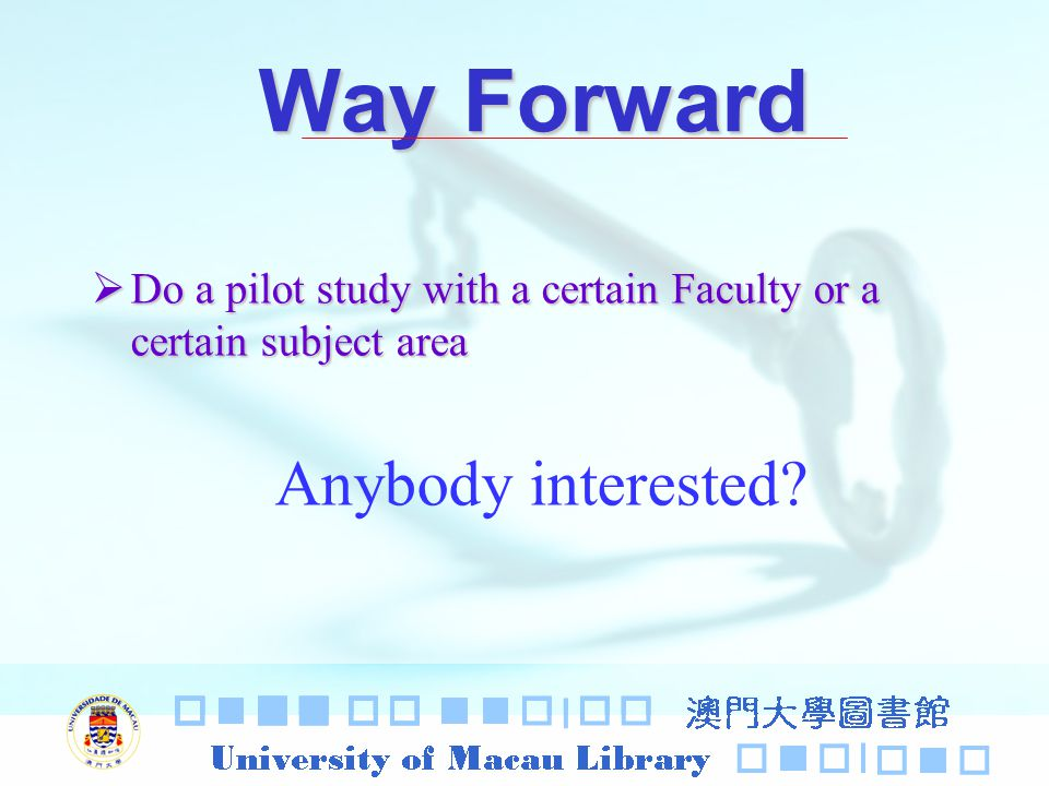 Way Forward Do a pilot study with a certain Faculty or a certain subject area Anybody interested?