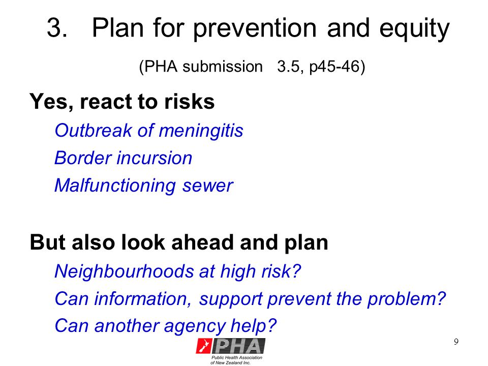 9 3. Plan for prevention and equity (PHA submission 3.5, p45-46) Yes, react to risks Outbreak of meningitis Border incursion Malfunctioning sewer But