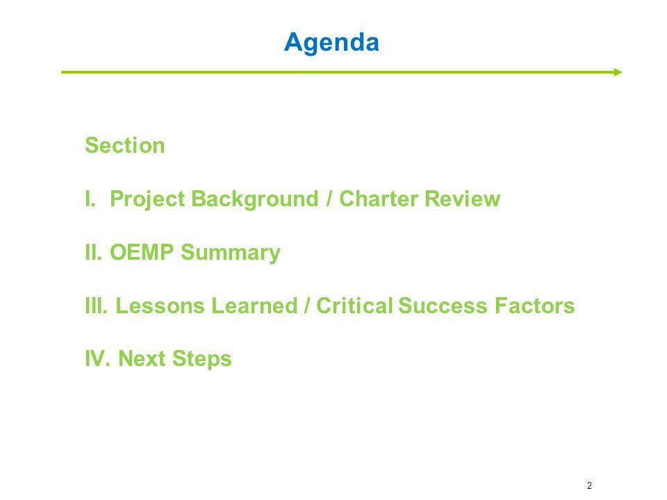 2 Agenda Section I. Project Background / Charter Review II. OEMP Summary III. Lessons Learned / Critical Success Factors IV. Next Steps