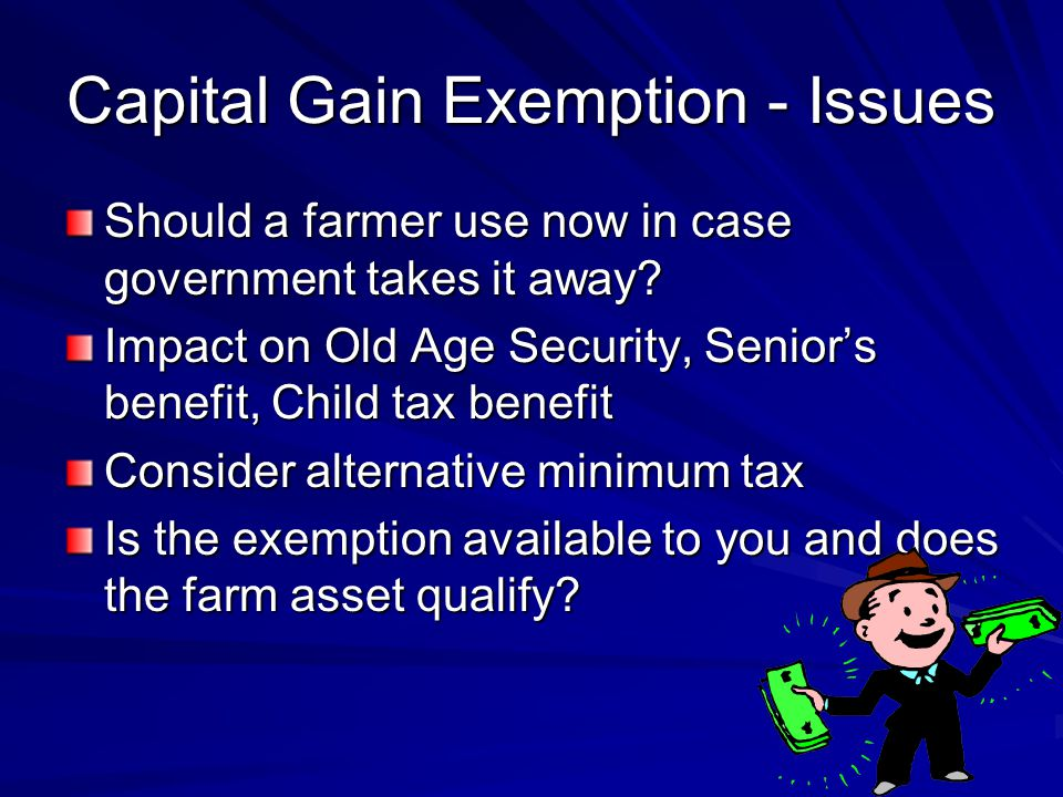 Capital Gain Exemption - Issues Should a farmer use now in case government takes it away.