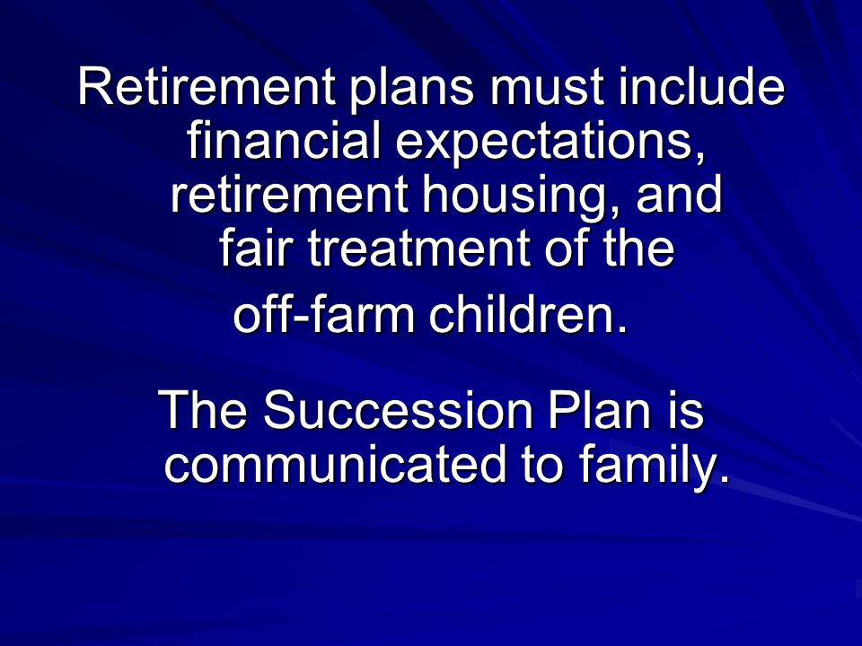 Retirement plans must include financial expectations, retirement housing, and fair treatment of the off-farm children.