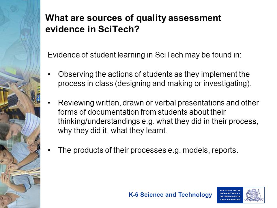 K-6 Science and Technology Managing quality assessment in SciTech It is not practical to effectively assess and provide feedback on every aspect of process and content achievement of students during each SciTech task or unit.