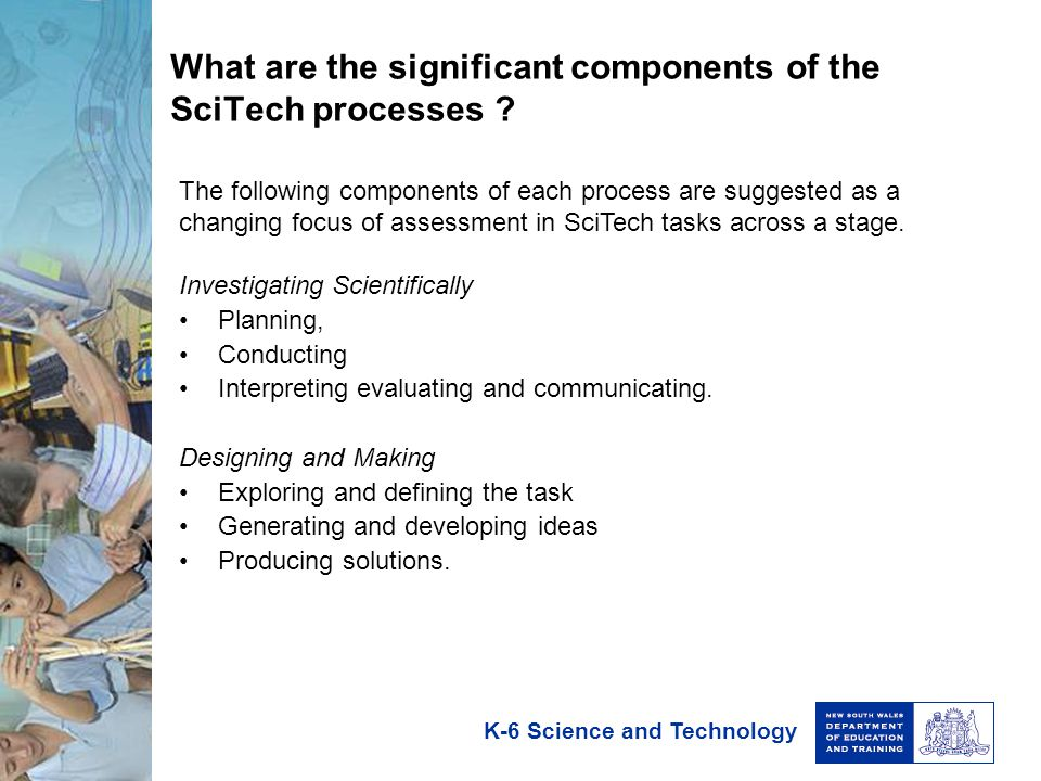 K-6 Science and Technology What are the significant components of the SciTech processes .