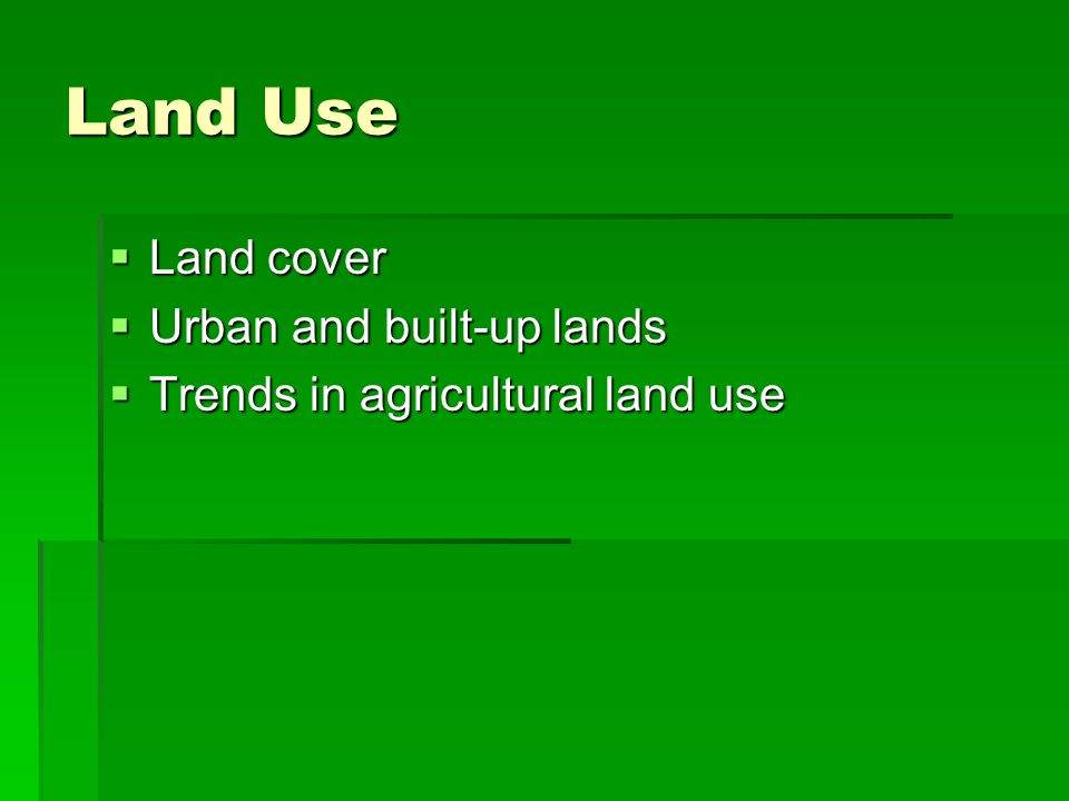 Land Use Land cover Land cover Urban and built-up lands Urban and built-up lands Trends in agricultural land use Trends in agricultural land use