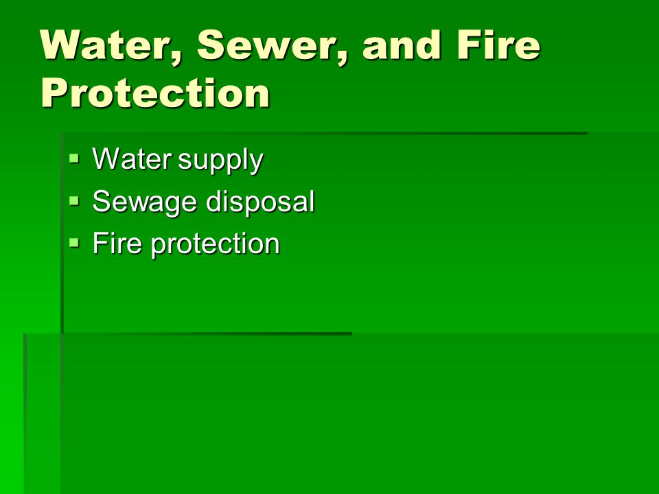 Water, Sewer, and Fire Protection Water supply Water supply Sewage disposal Sewage disposal Fire protection Fire protection