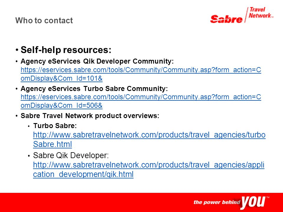 Confidential Who to contact Self-help resources: Agency eServices Qik Developer Community: https://eservices.sabre.com/tools/Community/Community.asp?f