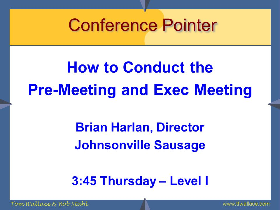 www.tfwallace.com Tom Wallace & Bob Stahl Pointer Conference Pointer How to Conduct the Pre-Meeting and Exec Meeting Brian Harlan, Director Johnsonvil