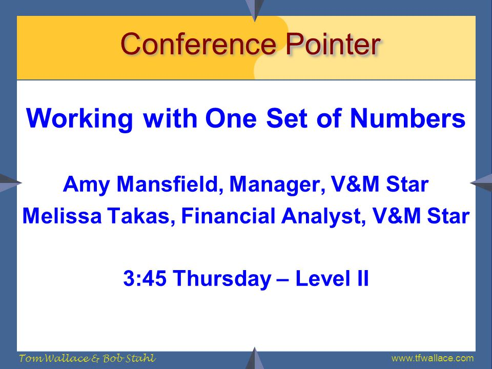 www.tfwallace.com Tom Wallace & Bob Stahl Pointer Conference Pointer Working with One Set of Numbers Amy Mansfield, Manager, V&M Star Melissa Takas, F