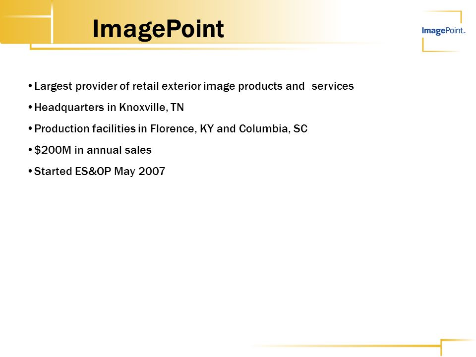 Largest provider of retail exterior image products and services Headquarters in Knoxville, TN Production facilities in Florence, KY and Columbia, SC $