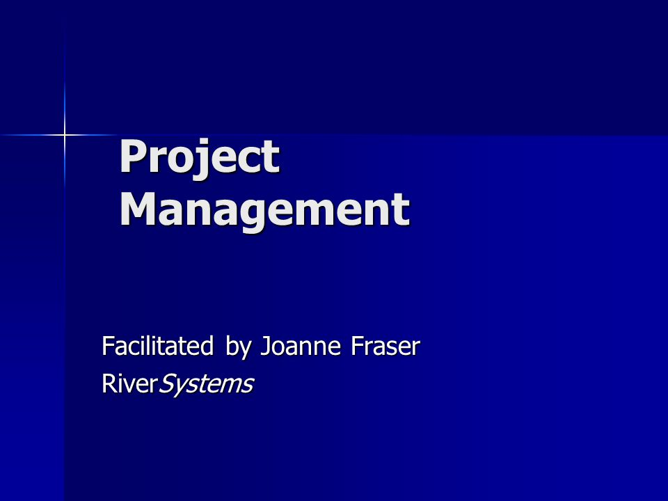 Project Management Facilitated by Joanne Fraser RiverSystems