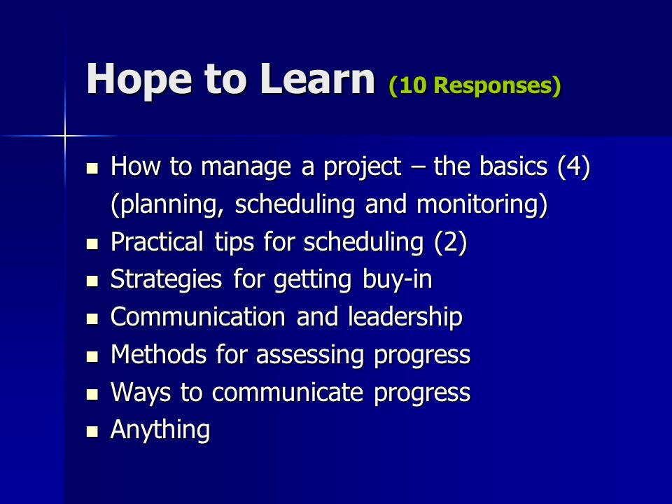 Hope to Learn (10 Responses) How to manage a project – the basics (4) How to manage a project – the basics (4) (planning, scheduling and monitoring) P